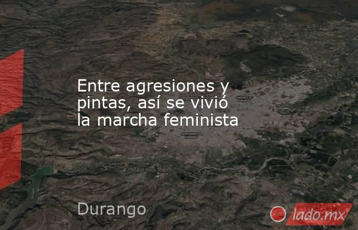 Entre agresiones y pintas, así se vivió la marcha feminista. Noticias en tiempo real