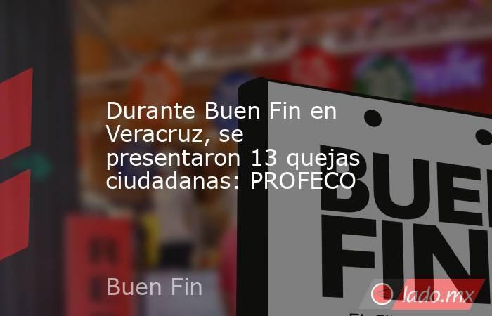 Durante Buen Fin en Veracruz, se presentaron 13 quejas ciudadanas: PROFECO. Noticias en tiempo real