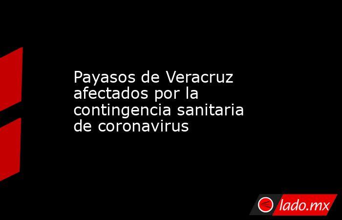 Payasos de Veracruz afectados por la contingencia sanitaria de coronavirus. Noticias en tiempo real
