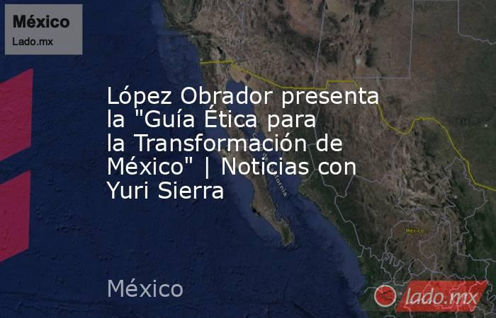 López Obrador presenta la