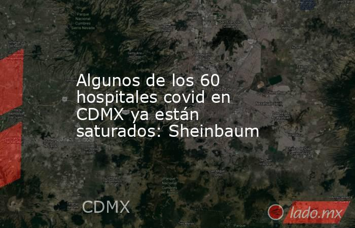 Algunos de los 60 hospitales covid en CDMX ya están saturados: Sheinbaum. Noticias en tiempo real