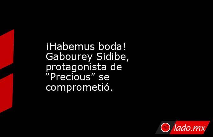 """¡Habemus boda! Gabourey Sidibe, protagonista de """"Precious"""" se comprometió. . Noticias en tiempo real"""