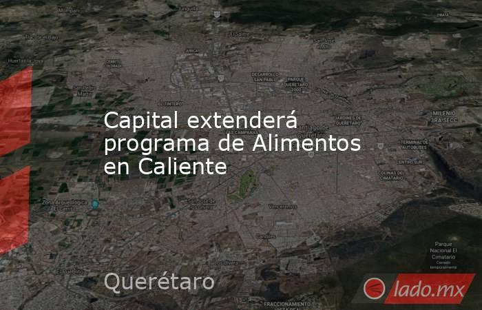 Capital extenderá programa de Alimentos en Caliente. Noticias en tiempo real