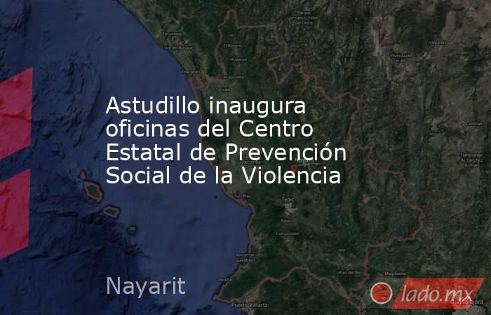 Astudillo inaugura oficinas del Centro Estatal de Prevención Social de la Violencia. Noticias en tiempo real