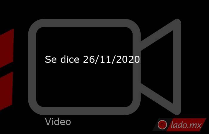 Se dice 26/11/2020. Noticias en tiempo real