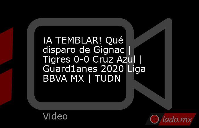 ¡A TEMBLAR! Qué disparo de Gignac | Tigres 0-0 Cruz Azul | Guard1anes 2020 Liga BBVA MX | TUDN. Noticias en tiempo real