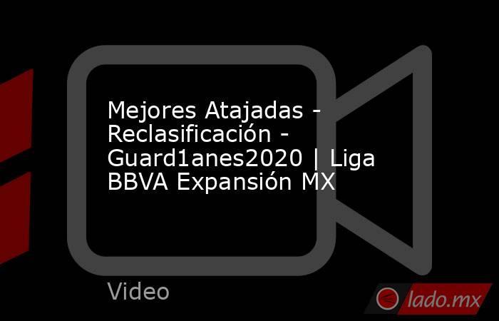 Mejores Atajadas - Reclasificación - Guard1anes2020 | Liga BBVA Expansión MX. Noticias en tiempo real