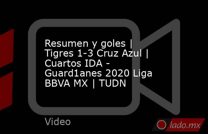Resumen y goles | Tigres 1-3 Cruz Azul | Cuartos IDA - Guard1anes 2020 Liga BBVA MX | TUDN. Noticias en tiempo real