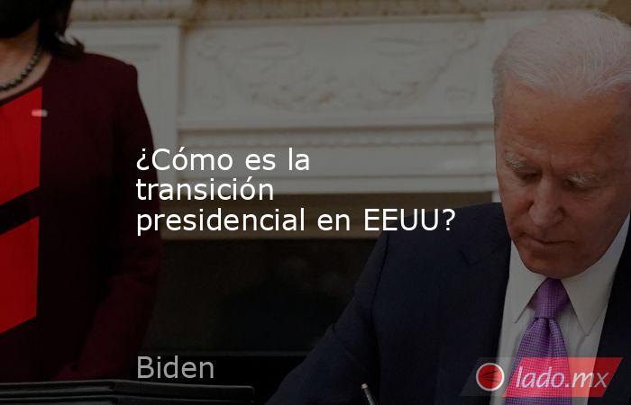 ¿Cómo es la transición presidencial en EEUU?. Noticias en tiempo real