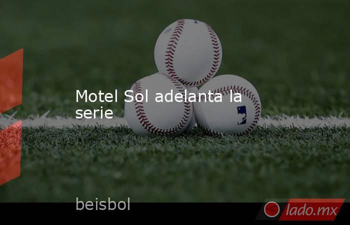Motel Sol adelanta la serie. Noticias en tiempo real