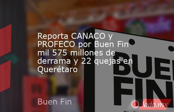 Reporta CANACO y PROFECO por Buen Fin mil 575 millones de derrama y 22 quejas en Querétaro. Noticias en tiempo real