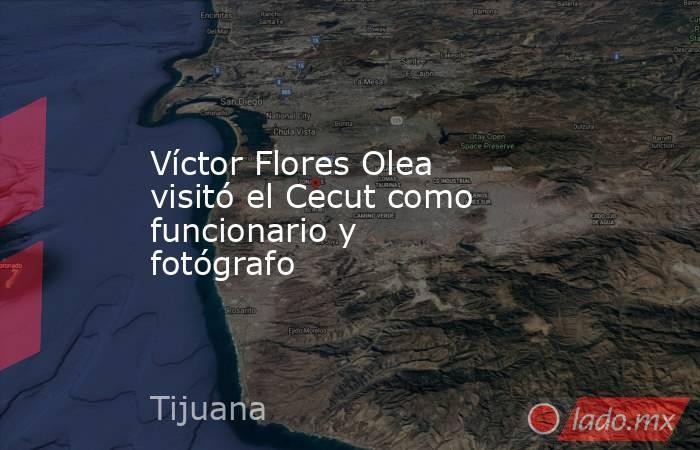 Víctor Flores Olea visitó el Cecut como funcionario y fotógrafo. Noticias en tiempo real