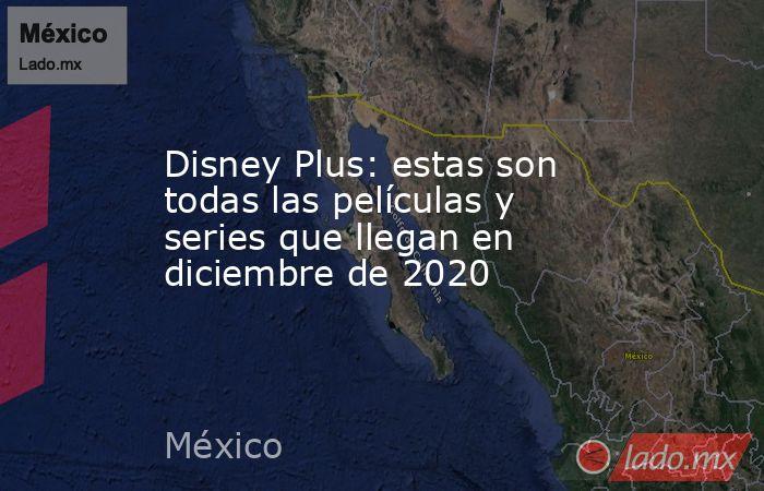 Disney Plus: estas son todas las películas y series que llegan en diciembre de 2020. Noticias en tiempo real