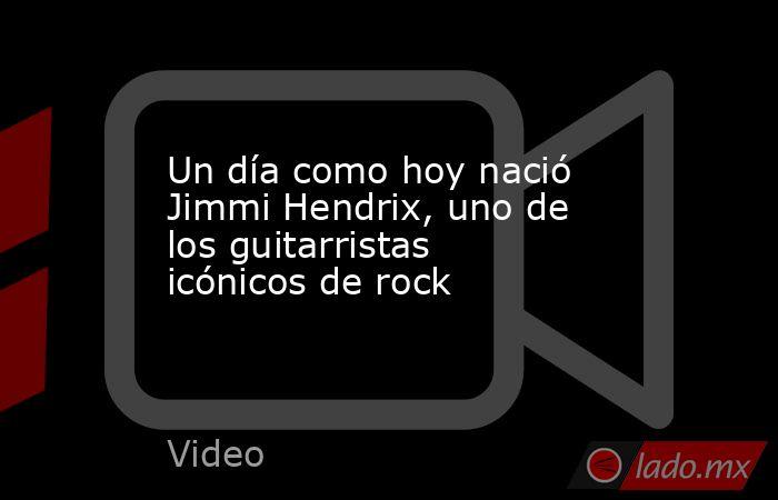 Un día como hoy nació Jimmi Hendrix, uno de los guitarristas icónicos de rock. Noticias en tiempo real