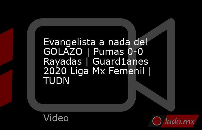 Evangelista a nada del GOLAZO | Pumas 0-0 Rayadas | Guard1anes 2020 Liga Mx Femenil | TUDN. Noticias en tiempo real
