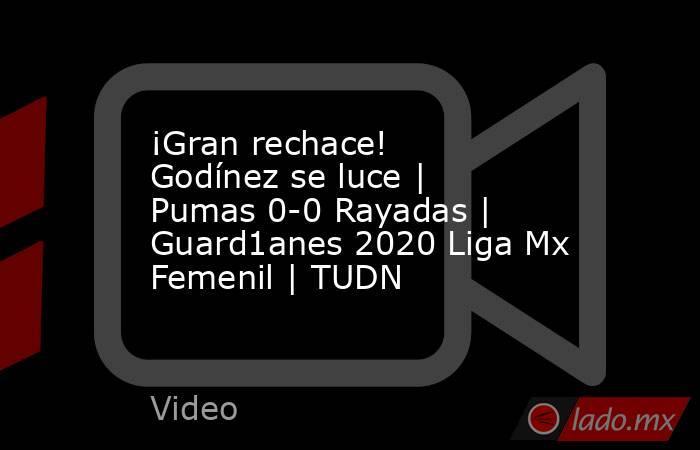 ¡Gran rechace! Godínez se luce | Pumas 0-0 Rayadas | Guard1anes 2020 Liga Mx Femenil | TUDN. Noticias en tiempo real