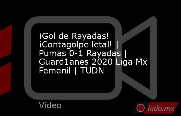 ¡Gol de Rayadas! ¡Contagolpe letal! | Pumas 0-1 Rayadas | Guard1anes 2020 Liga Mx Femenil | TUDN. Noticias en tiempo real