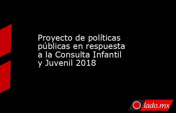 Proyecto de políticas públicas en respuesta a la Consulta Infantil y Juvenil 2018. Noticias en tiempo real