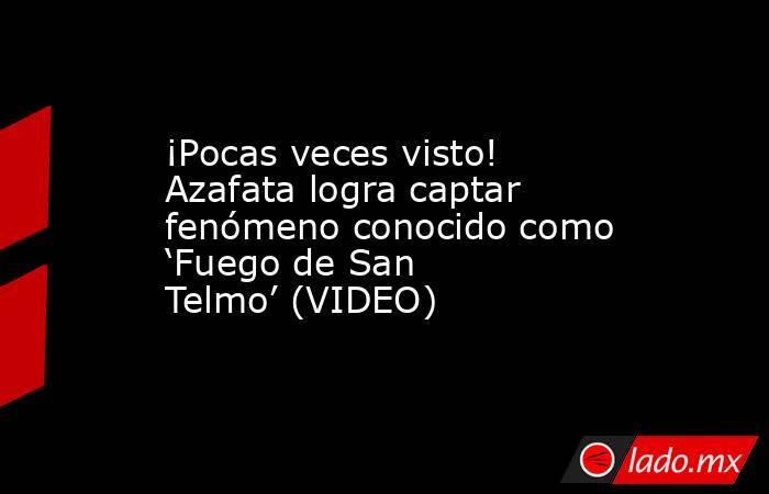 ¡Pocas veces visto! Azafata logra captar fenómeno conocido como 'Fuego de San Telmo' (VIDEO). Noticias en tiempo real