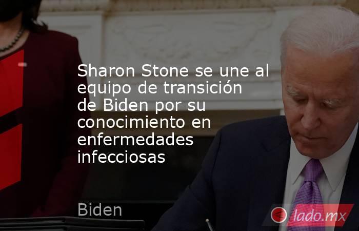 Sharon Stone se une al equipo de transición de Biden por su conocimiento en enfermedades infecciosas. Noticias en tiempo real