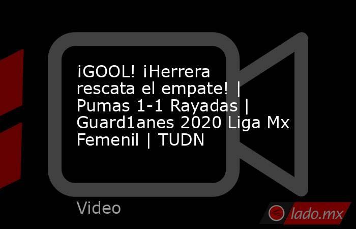 ¡GOOL! ¡Herrera rescata el empate! | Pumas 1-1 Rayadas | Guard1anes 2020 Liga Mx Femenil | TUDN. Noticias en tiempo real