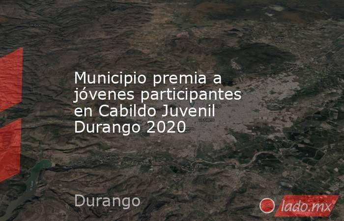Municipio premia a jóvenes participantes en Cabildo Juvenil Durango 2020. Noticias en tiempo real
