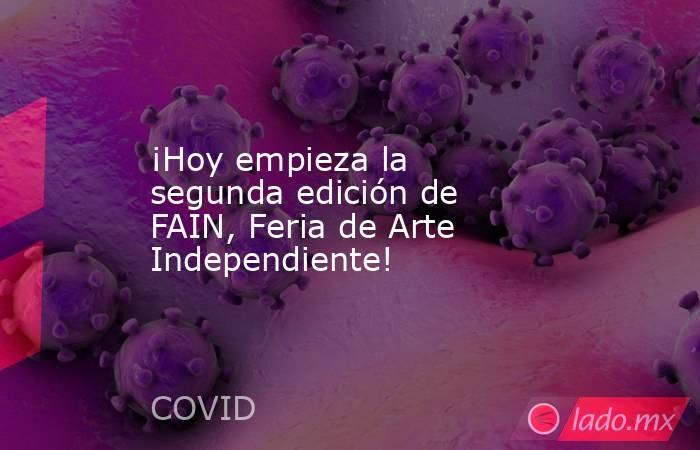 ¡Hoy empieza la segunda edición de FAIN, Feria de Arte Independiente!. Noticias en tiempo real