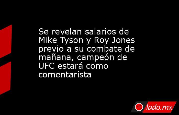 Se revelan salarios de Mike Tyson y Roy Jones previo a su combate de mañana, campeón de UFC estará como comentarista. Noticias en tiempo real