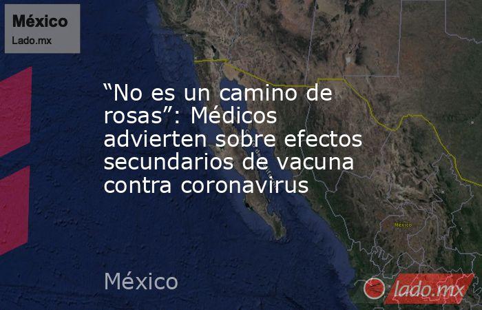"""""""No es un camino de rosas"""": Médicos advierten sobre efectos secundarios de vacuna contra coronavirus. Noticias en tiempo real"""