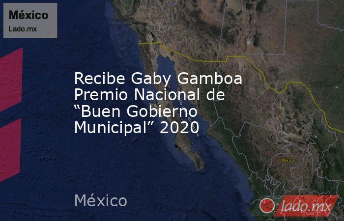 """Recibe Gaby Gamboa Premio Nacional de """"Buen Gobierno Municipal"""" 2020. Noticias en tiempo real"""