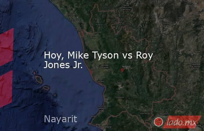 Hoy, Mike Tyson vs Roy Jones Jr.. Noticias en tiempo real