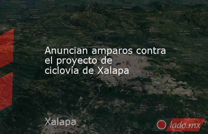 Anuncian amparos contra el proyecto de ciclovía de Xalapa. Noticias en tiempo real