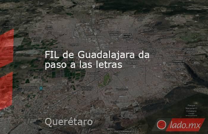 FIL de Guadalajara da paso a las letras. Noticias en tiempo real