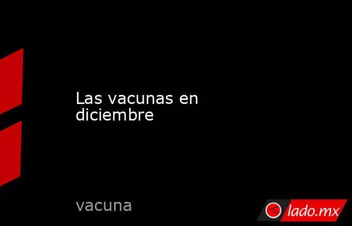 Las vacunas en diciembre. Noticias en tiempo real