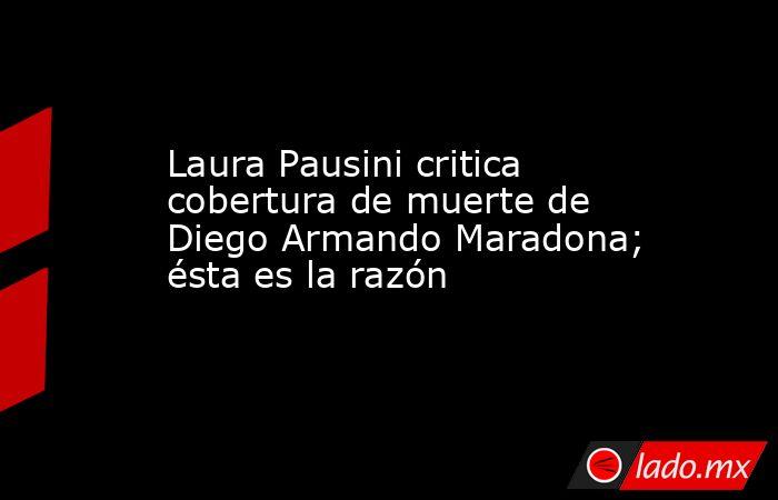 Laura Pausini critica cobertura de muerte de Diego Armando Maradona; ésta es la razón. Noticias en tiempo real