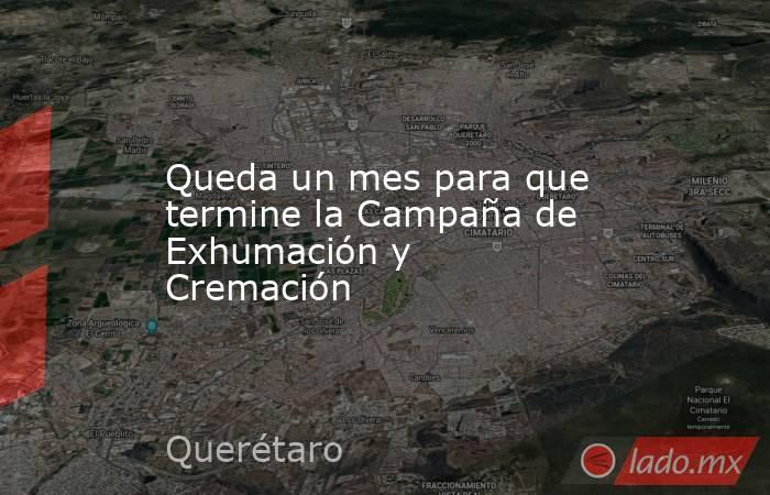 Queda un mes para que termine la Campaña de Exhumación y Cremación. Noticias en tiempo real