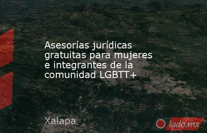 Asesorías jurídicas gratuitas para mujeres e integrantes de la comunidad LGBTT+. Noticias en tiempo real