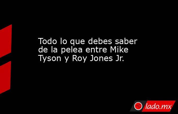 Todo lo que debes saber de la pelea entre Mike Tyson y Roy Jones Jr.. Noticias en tiempo real