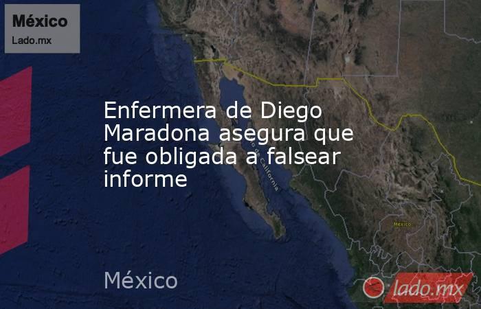 Enfermera de Diego Maradona asegura que fue obligada a falsear informe. Noticias en tiempo real