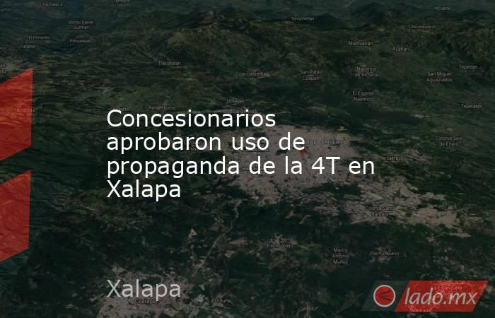 Concesionarios aprobaron uso de propaganda de la 4T en Xalapa. Noticias en tiempo real