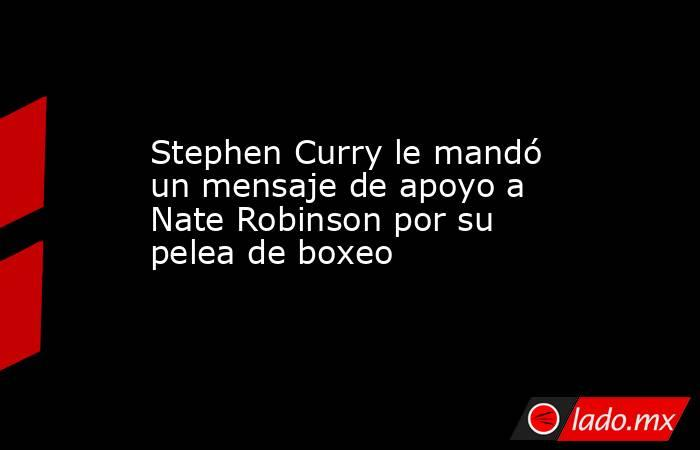 Stephen Curry le mandó un mensaje de apoyo a Nate Robinson por su pelea de boxeo. Noticias en tiempo real
