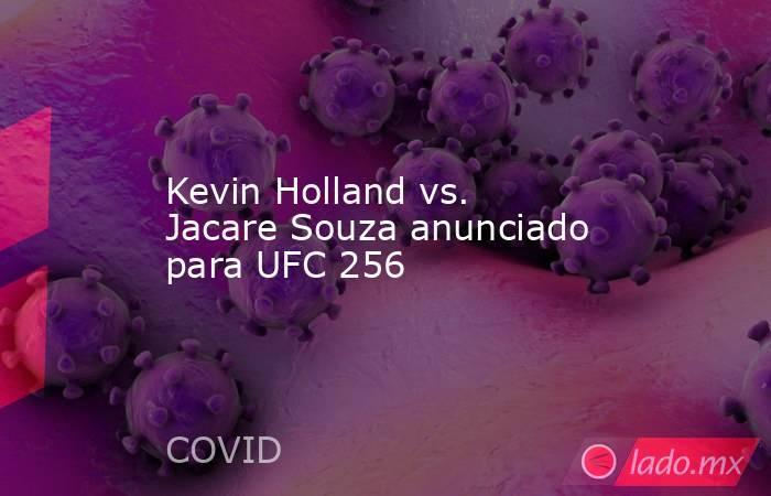 Kevin Holland vs. Jacare Souza anunciado para UFC 256. Noticias en tiempo real
