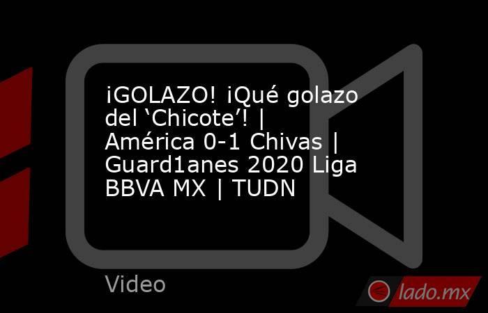 ¡GOLAZO! ¡Qué golazo del 'Chicote'! | América 0-1 Chivas | Guard1anes 2020 Liga BBVA MX | TUDN. Noticias en tiempo real