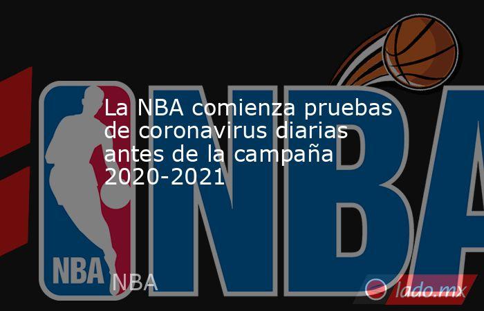 La NBA comienza pruebas de coronavirus diarias antes de la campaña 2020-2021. Noticias en tiempo real