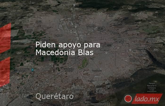 Piden apoyo para Macedonia Blas. Noticias en tiempo real