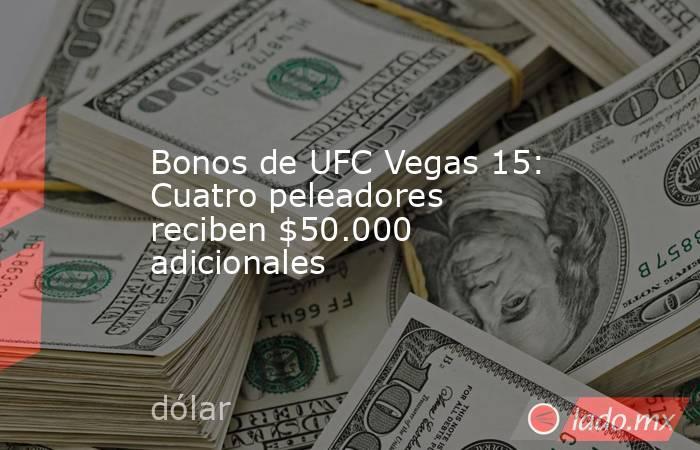 Bonos de UFC Vegas 15: Cuatro peleadores reciben $50.000 adicionales. Noticias en tiempo real