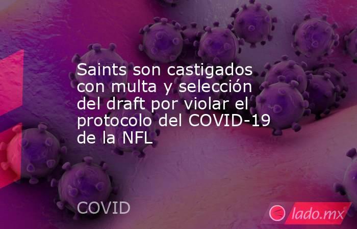 Saints son castigados con multa y selección del draft por violar el protocolo del COVID-19 de la NFL . Noticias en tiempo real
