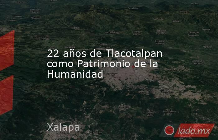 22 años de Tlacotalpan como Patrimonio de la Humanidad. Noticias en tiempo real