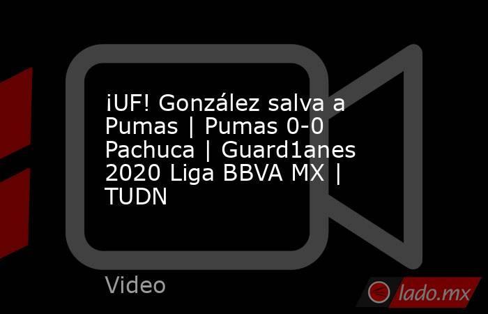 ¡UF! González salva a Pumas   Pumas 0-0 Pachuca   Guard1anes 2020 Liga BBVA MX   TUDN. Noticias en tiempo real