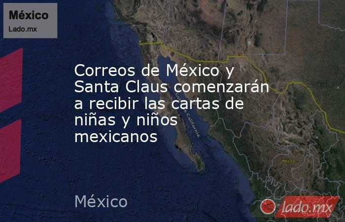 Correos de México y Santa Claus comenzarán a recibir las cartas de niñas y niños mexicanos. Noticias en tiempo real